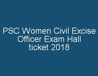 PSC Women civil excise officer exam 2018 hall ticket download