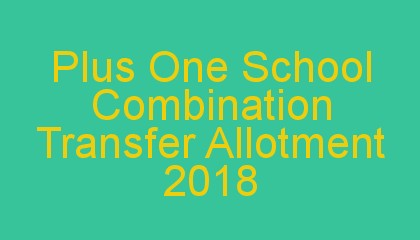 Plus One School Combination Transfer Allotment 2018