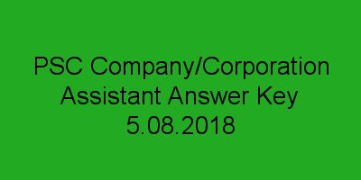 PSC Company/Corporation Assistant exam answer key 5.08.2018